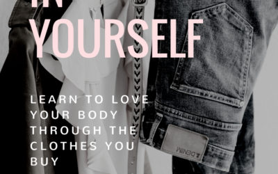 Why Investing in Your Clothes Helps You Love Your Body